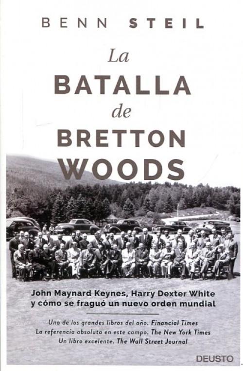 La batalla de Bretton Woods. John Maynard Keynes, Harry Dexter White y cómo se fraguó un nuevo orden mundial.