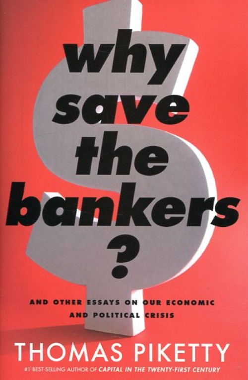Why save the bankers? An other essays on our economic and political crisis