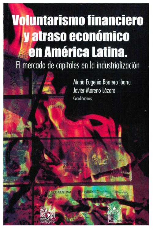Voluntarismo financiero y atraso económico en América Latina. El mercado de capitales en la industrialización