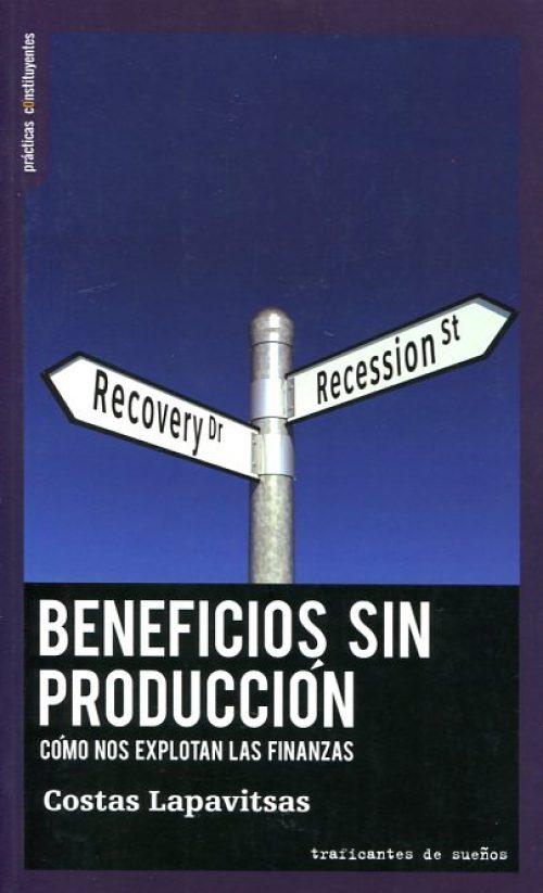 Beneficios sin producción. Cómo nos explotan las finanzas