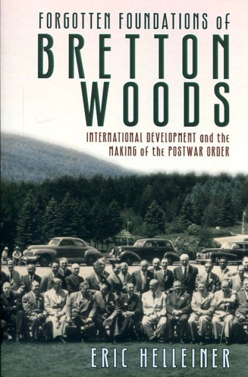 Forgotten foundations of Bretton Woods. International Development and the making of the postwar order