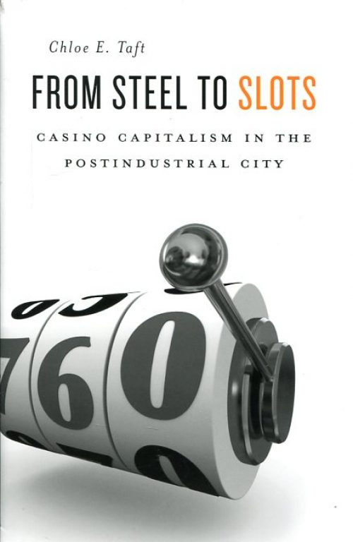 From Steel to Slots. Casino Capitalism in the Postindustrial City