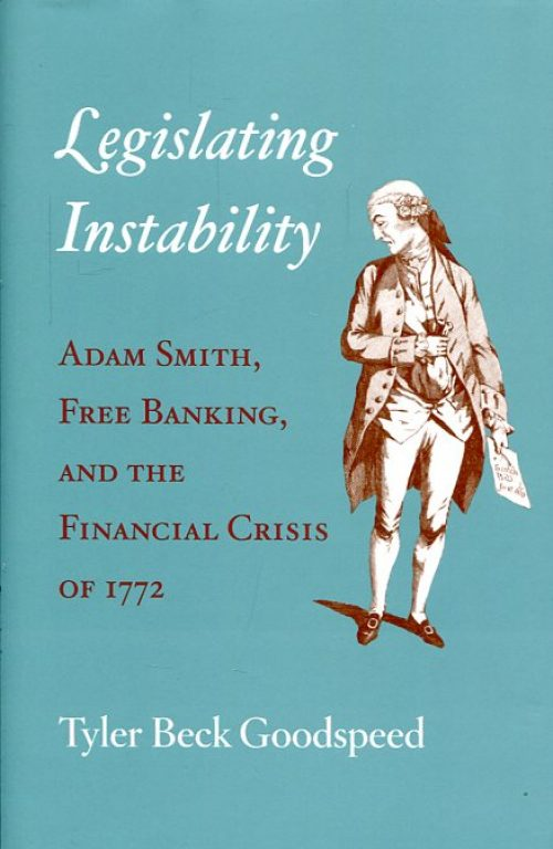 Legislating instability. Adam Smith, free banking, and the financial crisis of 1772