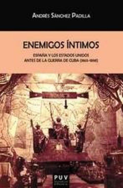 Enemigos íntimos «España y los Estados Unidos antes de la Guerra de Cuba (1865-1898)»