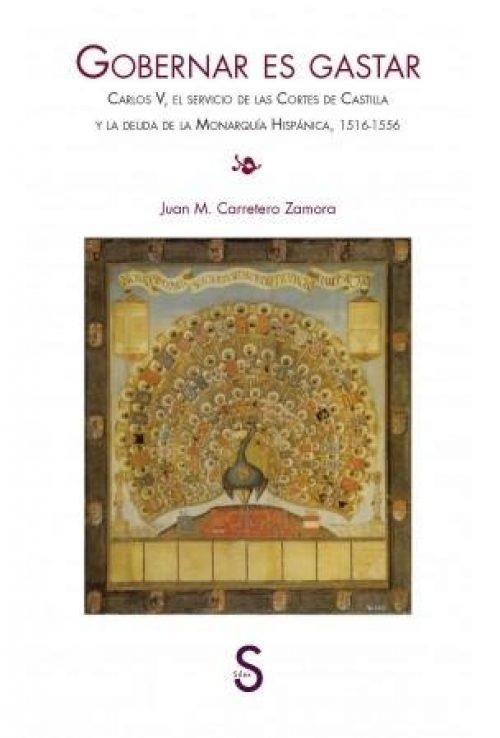 """Gobernar es gastar """"Carlos V, el Servicio de las Cortes de Castilla y la deuda de la Monarquía Hispánica, 1516-1556"""""""