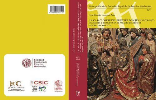 La casa y corte del príncipe don Juan (1478-1497). Economía y etiqueta en el palacio del hijo de los Reyes Católicos, Sevilla