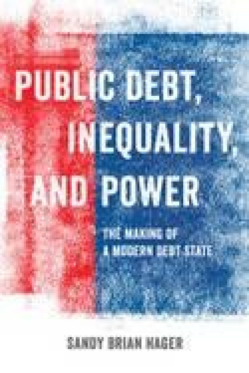 "Public Debt, Inequality, and Power ""The Making of a Modern Debt State"""