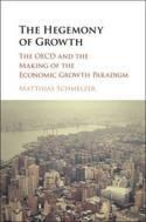 "The Hegemony of Growth ""The OECD and the Making of the Economic Growth Paradigm"""