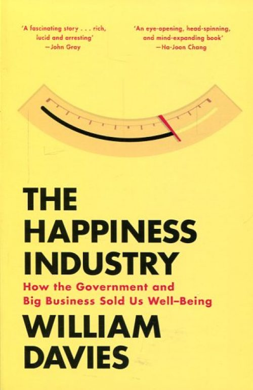 The happiness industry. How the government and big business sold us well-being