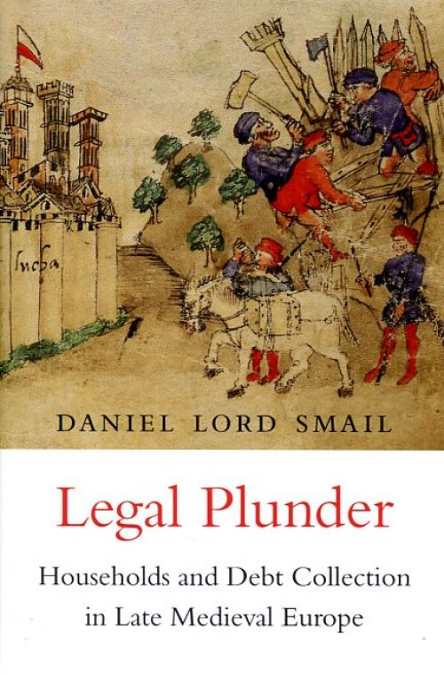 Legal Plunder. Households and Debt Collection in Late Medieval Europe