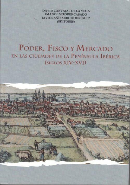 Poder, Fisco y Mercado «En las ciudades de la Península Ibérica (Siglos XIV-XVI)»