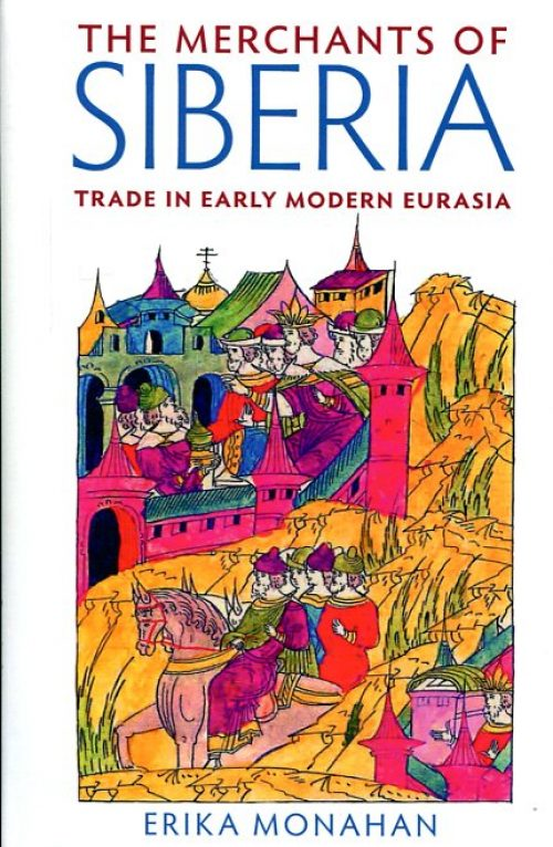 The merchants of Siberia. Trade in Early Modern Eurasia