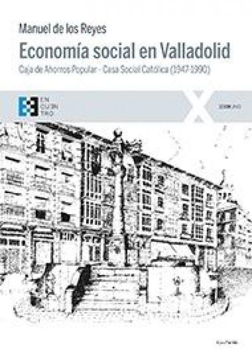 Economía social en Valladolid «Caja de Ahorros Popular-Casa Social Católica (1947-1990)»