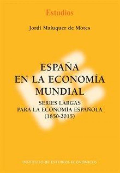 """España en la Economía Mundial """"Series Largas para la Economía Española (1850-2015)"""""""