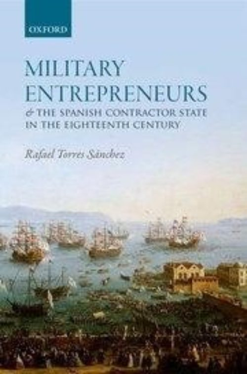 Military Entrepreneurs and the Spanish Contractor State in the Eighteenth Century