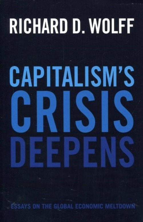Capitalism's crisis deepens. Essays on the Global Economic Meltdown 2010-2014