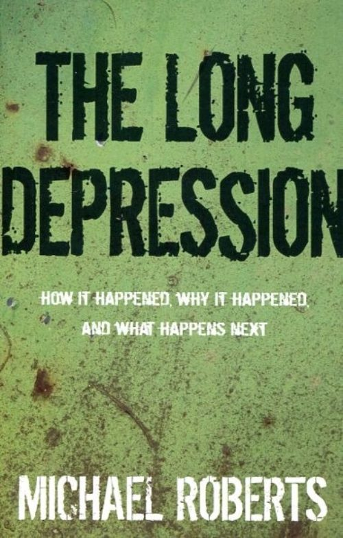 The Long Depression. How it happened, why it happened, and what happens next