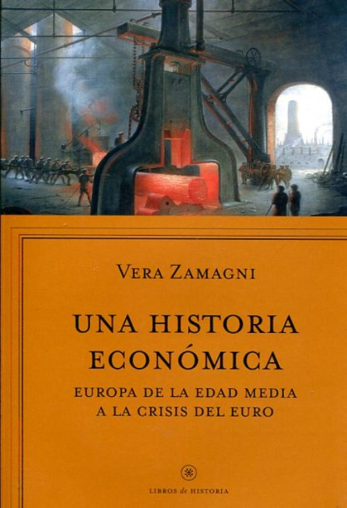 Una Historia Económica. Europa desde la Edad Media a las crisis del Euro