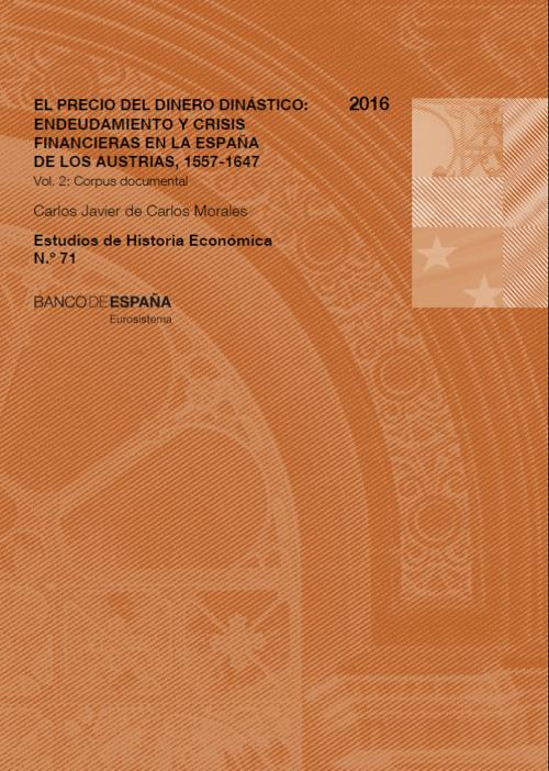 El precio del dinero dinástico: endeudamiento y crisis financieras en la España de los Austrias, 1557-1647 (2 vols.)