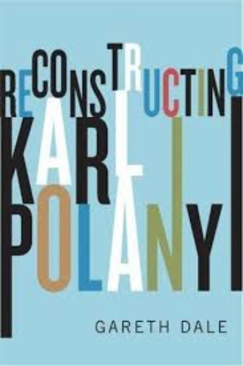 Reconstructing Karl Polanyi. Excavation and critique