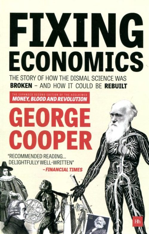Fixing economics. The story of how the dismal science was broken – and how it could be rebuilt