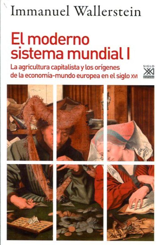 El moderno Sistema mundial I. La agricultura capitalista y los orígenes de la economía –mundo europea en el siglo XVI