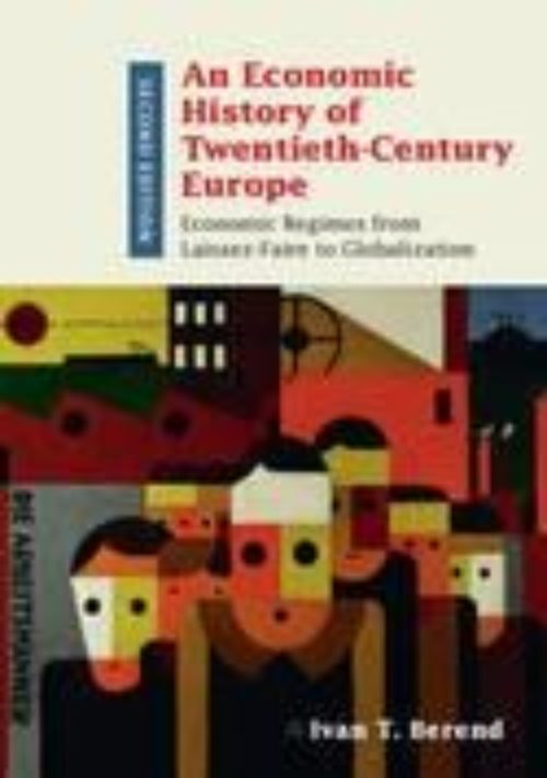 An Economic History of Twentieth-Century Europe «Economic Regimes from Laissez-Faire to Globalization»