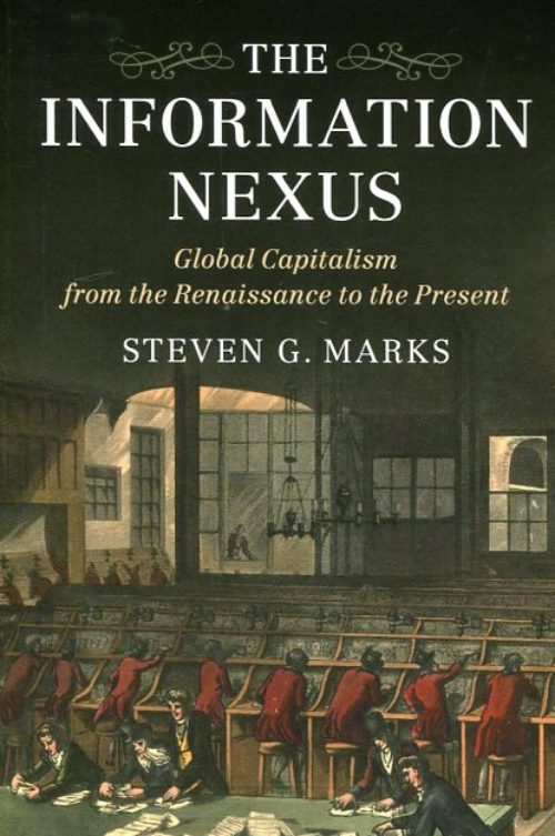 The information nexus. Global capitalism from the Renaissance to the present