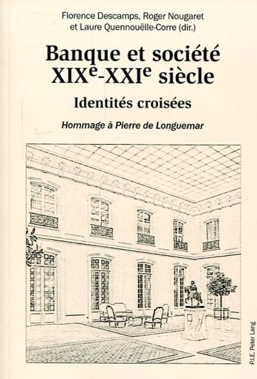 Banque et société XIXe-XXIe siècle. Identités croisées. Hommage à Pierre de Longuemar