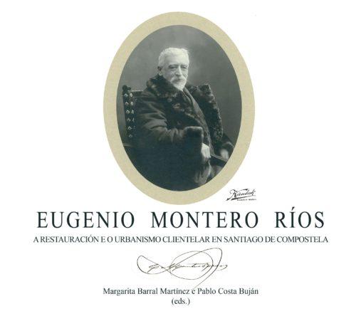 Eugenio Montero Ríos. A Restauración e o urbanismo clientelar en Santiago de Compostela