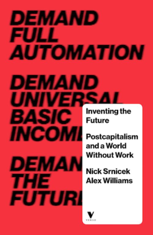 Inventing the future. Postcapitalism and a world without work