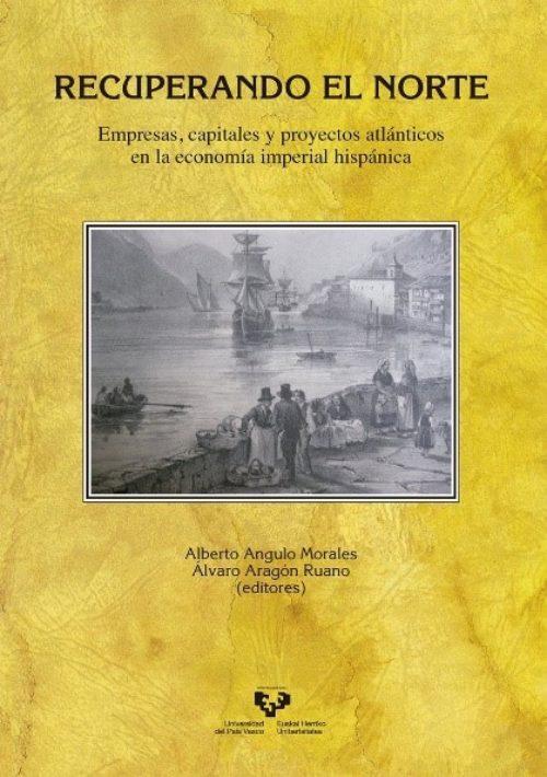 """Recuperando el norte """"Empresas, capitales y proyectos atlánticos en la economía imperial hispánica"""""""