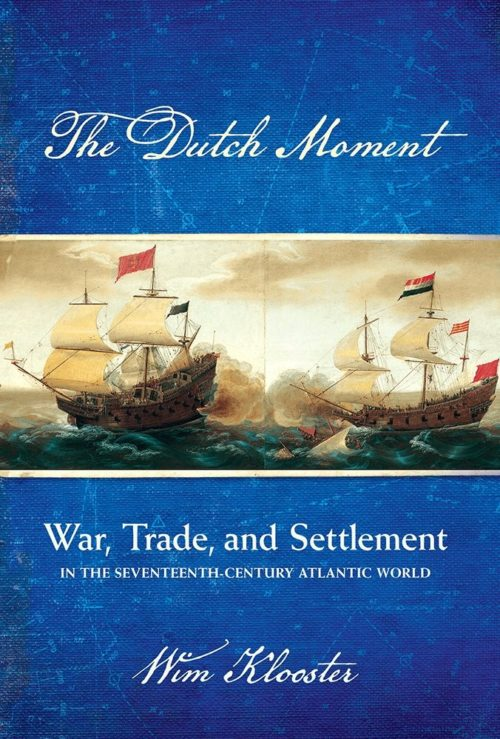 The dutch moment. War, trade, and settlement in the seventeenth-century atlantic world