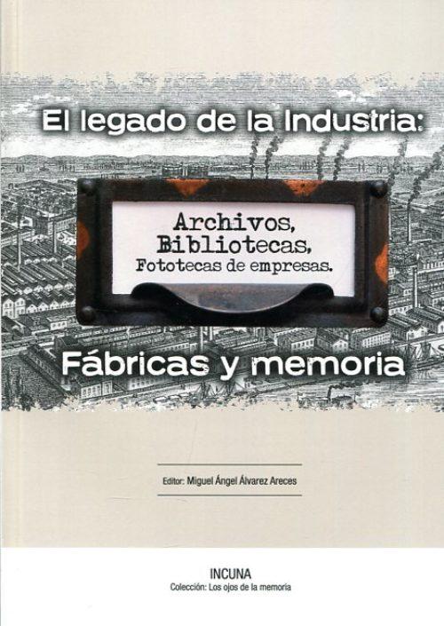 El legado de la industria. Archivos, bibliotecas, fototecas de empresas. Fábricas y memoria