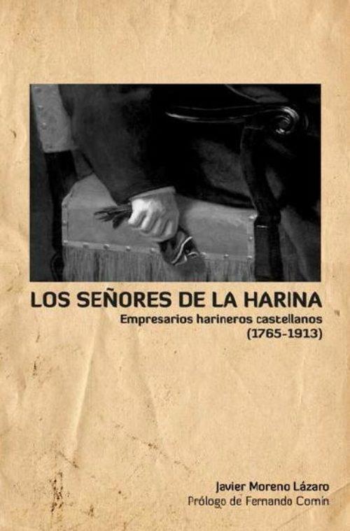 Los señores de la harina «Fabricantes y navieros castellanos (1765-1913)»