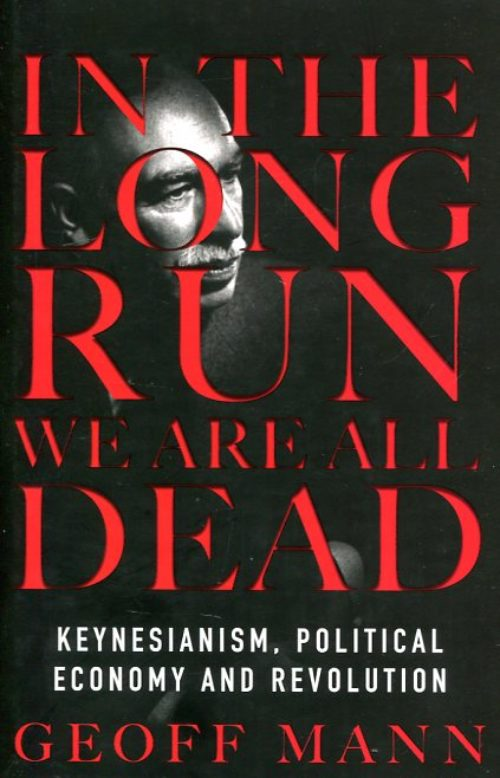 In the long run We are all dead. Keynesianism, political economy and revolution