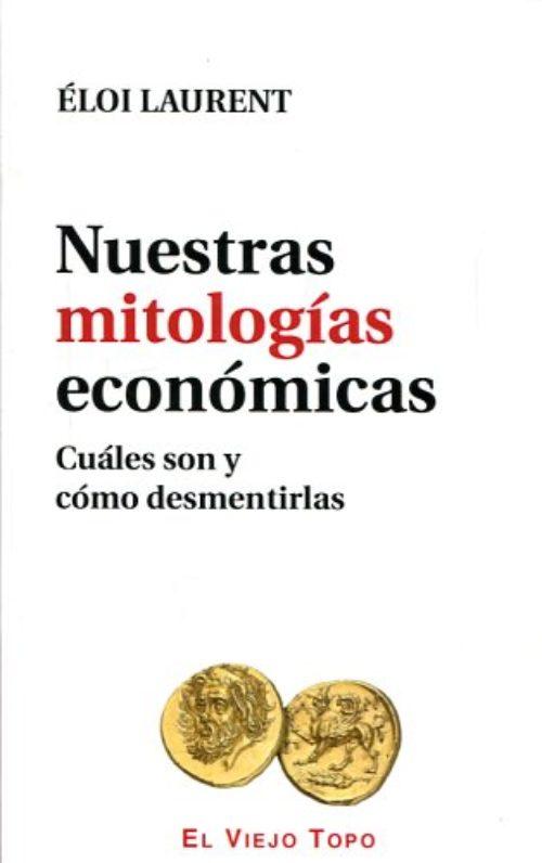 Nuestras mitologías económicas. Cuáles son y cómo desmentirlas