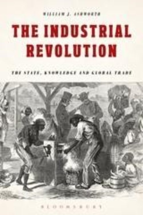 The Industrial Revolution «The State, Knowledge and Global Trade»