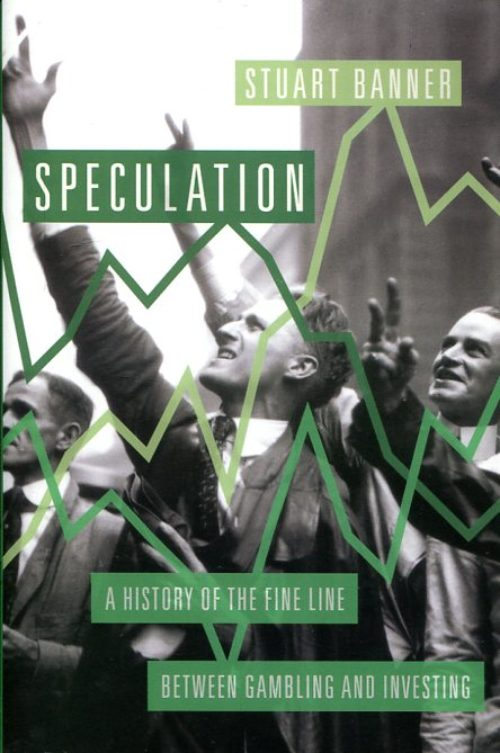 Speculation. A history of the fine line between gambling and investing
