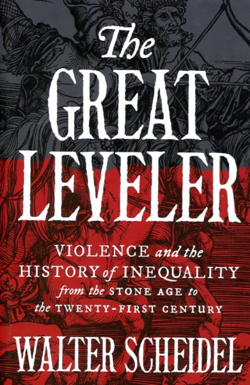 The great leveler. Violence and the history of Inequality from the Stone Age to the Twenty-First Century