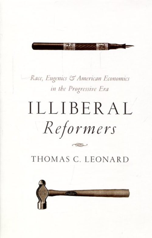 Illiberal reformers. Race, eugenics, and american economics in the progressive era