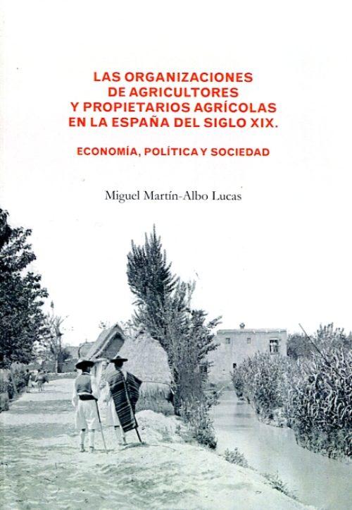 Las organizaciones de agricultores agrícolas en la España del siglo XIX. Economía, política y sociedad