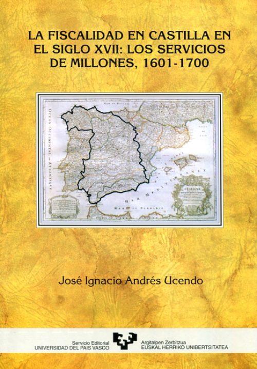 La fiscalidad en Castilla en el siglo XVII: los servicios de millones, 1601-1700
