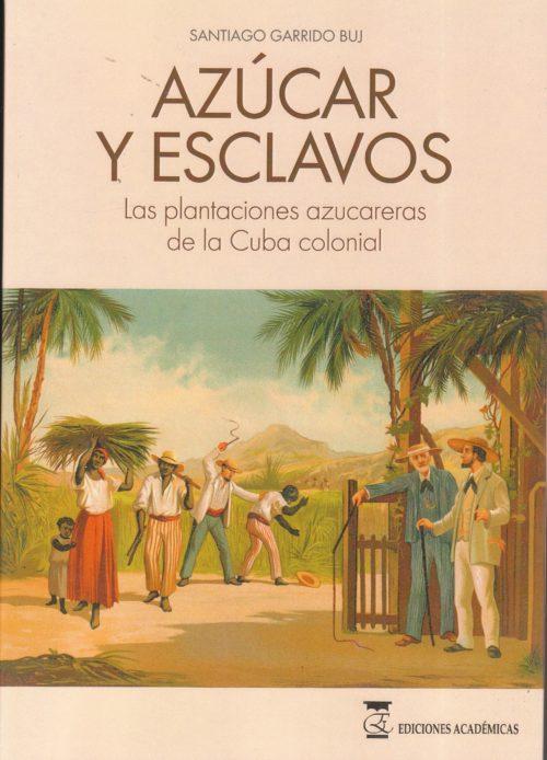 Azúcar y Esclavos «Las plantaciones azucareras en la Cuba colonial»