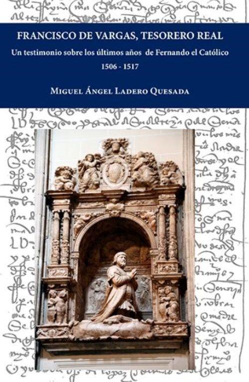 Francisco de Vargas, Tesorero Real «Un testimonio de los últimos años de Fernando el Católico 1506-1517»