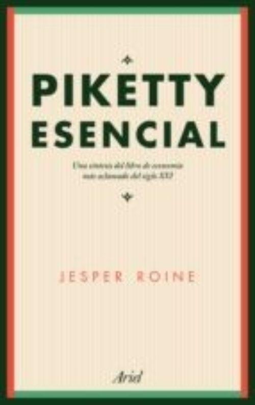 Piketty esencial. Una síntesis del libro de economía más aclamado del siglo