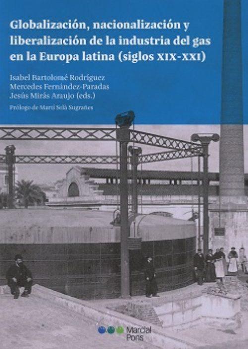 Globalización, nacionalización y liberalización de la industria del gas en la Europa latina (siglos XIX-XXI)