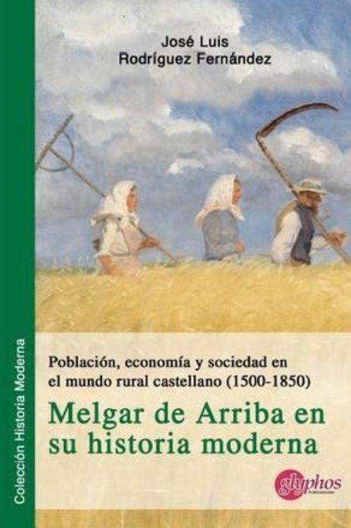 Población, economía y sociedad en el mundo rural castellano (1500-1850) «Melgar de Arriba en su historia moderna»