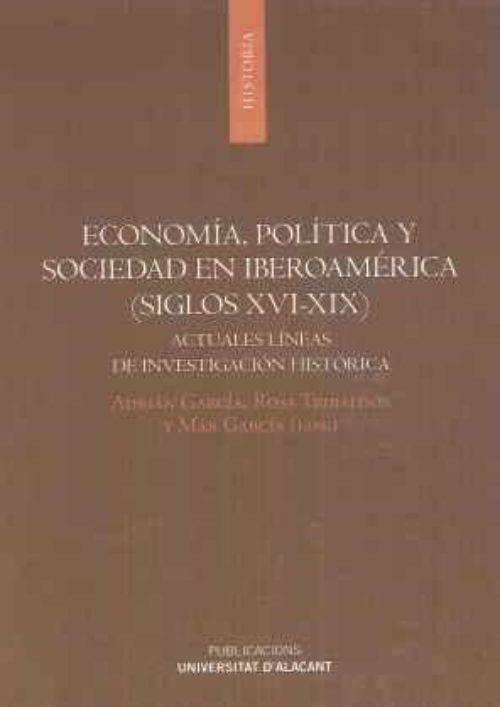 """Economía, política y sociedad en Iberoamérica (Siglos XVI-XIX) """"Actuales líneas de investigación histórica"""""""