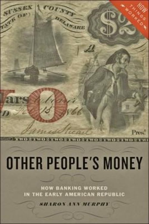 Other people's money. How banking worked in the Early American Republic